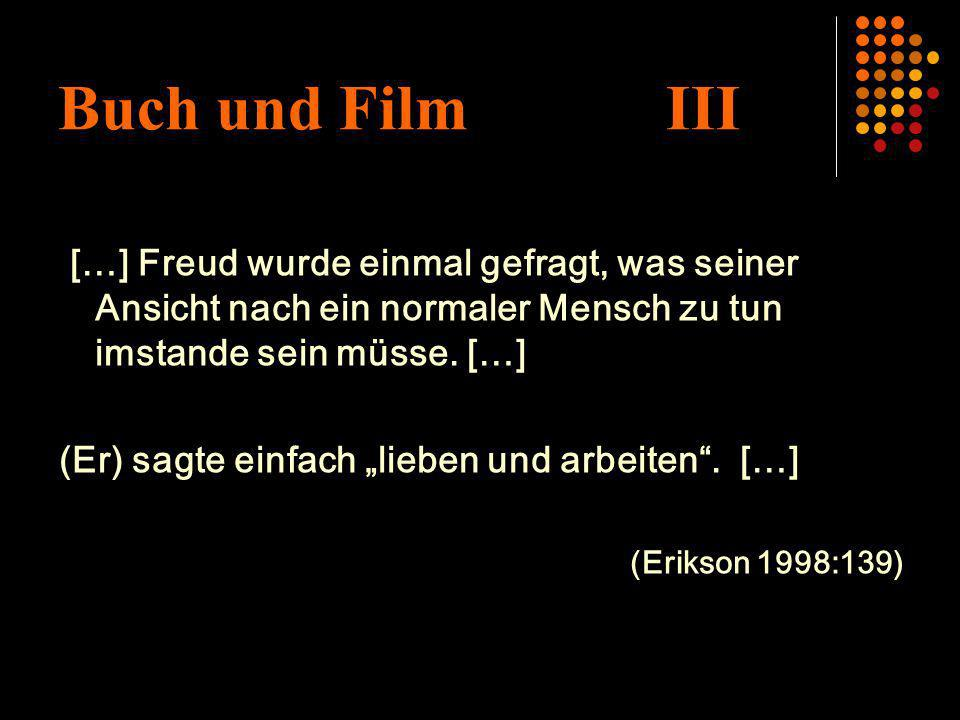 Buch und Film III[…] Freud wurde einmal gefragt, was seiner Ansicht nach ein normaler Mensch zu tun imstande sein müsse. […]
